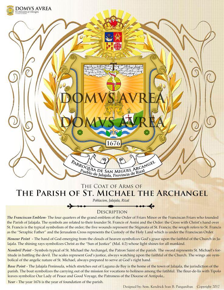 ESCUDO DE PARROQUIA DE SAN MIGUEL ARCANGEL Brgy. 1st District, Jalajala, Rizal Roman Catholic Diocese of Antipolo Founded: 1676 Designed by: Kendrick Ivan B. Panganiban  Copyright: DOMVS AVREA 2017.