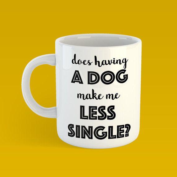 Dog Mom, Funny Coffee Mug, single, single friend, unique coffee mug, dog owner, single life, gift for single friend, animal lover, dating