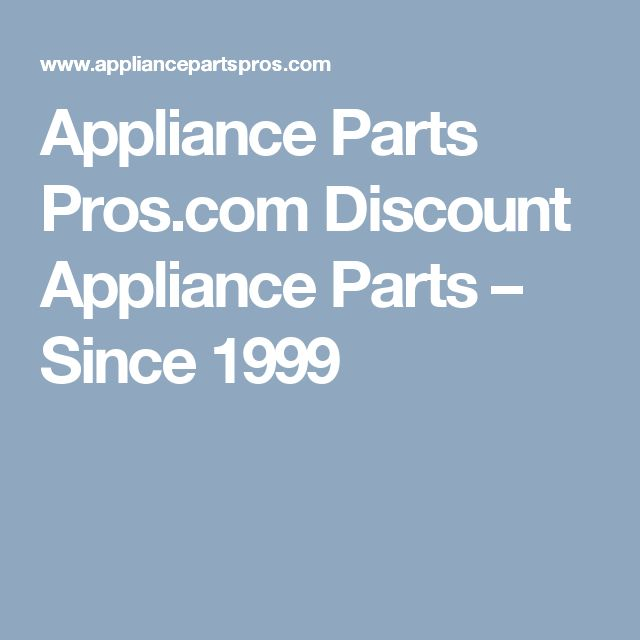 Appliance Parts Pros.com Discount Appliance Parts – Since 1999  Best place to buy appliance replacement parts. They have the most helpful DIY videos, cheap prices, and fast shipping!