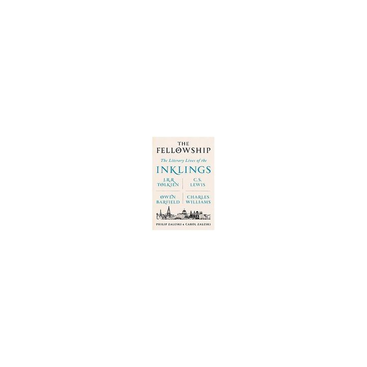 Fellowship : The Literary Lives of the Inklings: J.R.R. Tolkien, C. S. Lewis, Owen Barfield, Charles