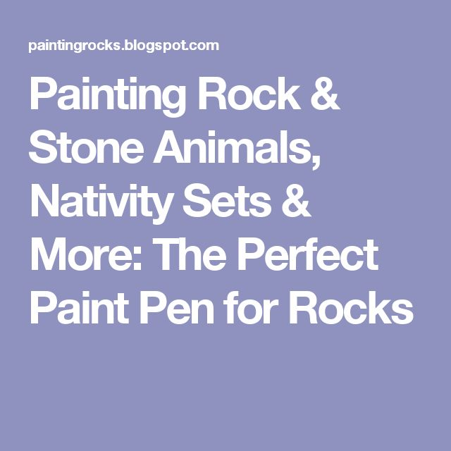 Painting Rock & Stone Animals, Nativity Sets & More: The Perfect Paint Pen for Rocks