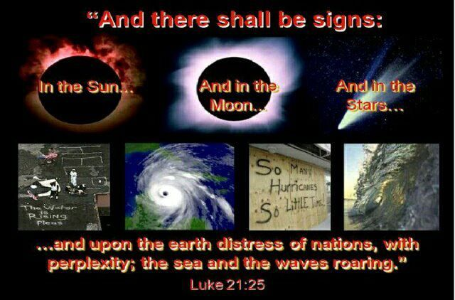 Luke 21:25 And there shall be signs in the sun, and in the ...