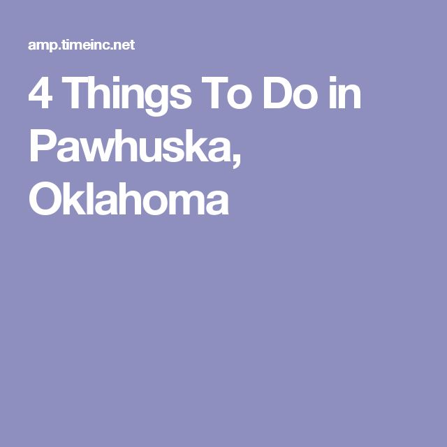 4 Things To Do in Pawhuska, Oklahoma
