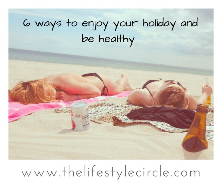 Here's our top tips to enjoy your holiday and be healthy without depriving yourself