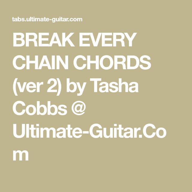BREAK EVERY CHAIN CHORDS (ver 2) by Tasha Cobbs @ Ultimate-Guitar.Com