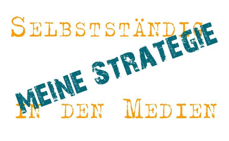 Selbständig in den Medien – meine Strategie