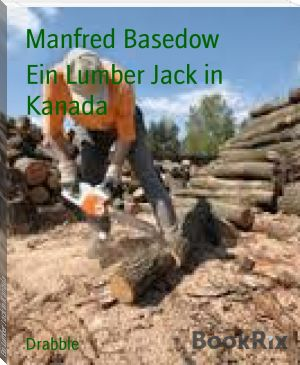 Manfred Basedow: Ein Lumber Jack in Kanada