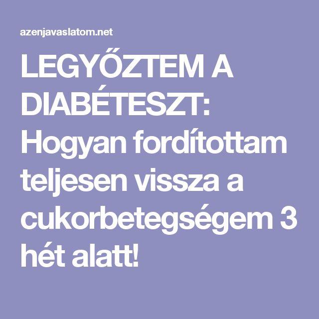 LEGYŐZTEM A DIABÉTESZT: Hogyan fordítottam teljesen vissza a cukorbetegségem 3 hét alatt!