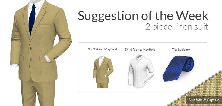 Discover the suggestion of the week. This is a two piece linen beige suit, combined with a classic white shirt and a blue tie. Comfortable and fresh for summer days. (http://www.tailor4less.com/en/men/custom-suits/configure)