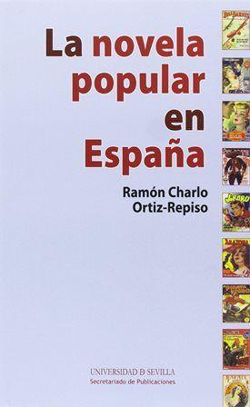 La novela popular en España / Ramón Charlo Ortiz-Repiso - Sevilla : Secretariado de Publicaciones de la Universidad de Sevilla, 2013