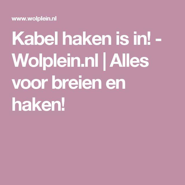 Kabel haken is in! - Wolplein.nl | Alles voor breien en haken!