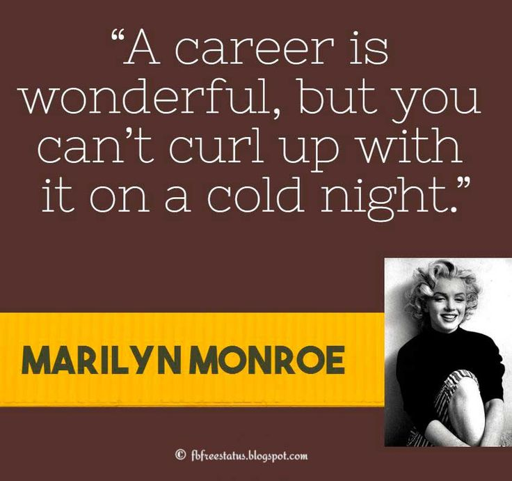 "Marilyn Monroe Quote, ""A career is wonderful, but you can't curl up with it on a cold night."""