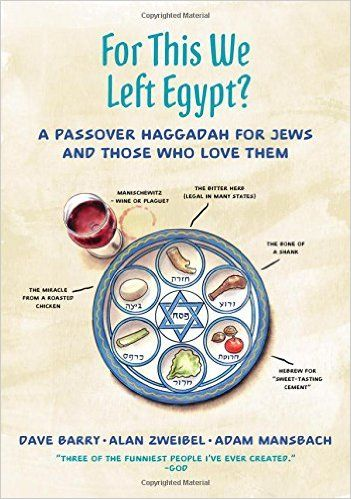 For This We Left Egypt?: A Passover Haggadah for Jews and Those Who Love Them: Dave Barry, Alan Zweibel, Adam Mansbach: 9781250110213: Amazon.com: Books