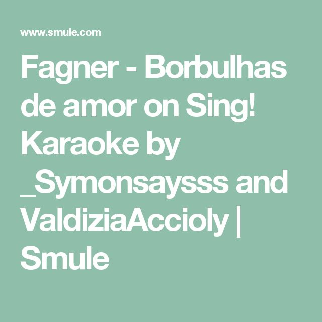 Fagner - Borbulhas de amor on Sing! Karaoke by _Symonsaysss and ValdiziaAccioly | Smule