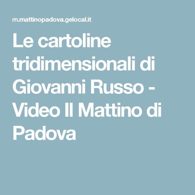 Le cartoline tridimensionali di Giovanni Russo - Video Il Mattino di Padova