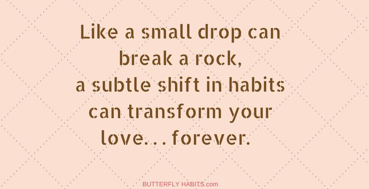Like a small drop can break a rock, a subtle shift in habits can transform your love relationship forever. Get the book Chapter of BUTTERFLY HABITS ... free of charge at http://butterflyhabits.com     -     #love #relationship #butterflyhabits #women