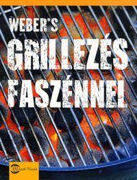 Weber's grillezés faszénnel könyv - Dalnok Kiadó Zene- és DVD Áruház - Gasztronómia, szakácsönyvek - Egyéb