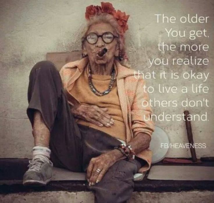 The older you get the more you realize that it is ok to live a life others don't understand.