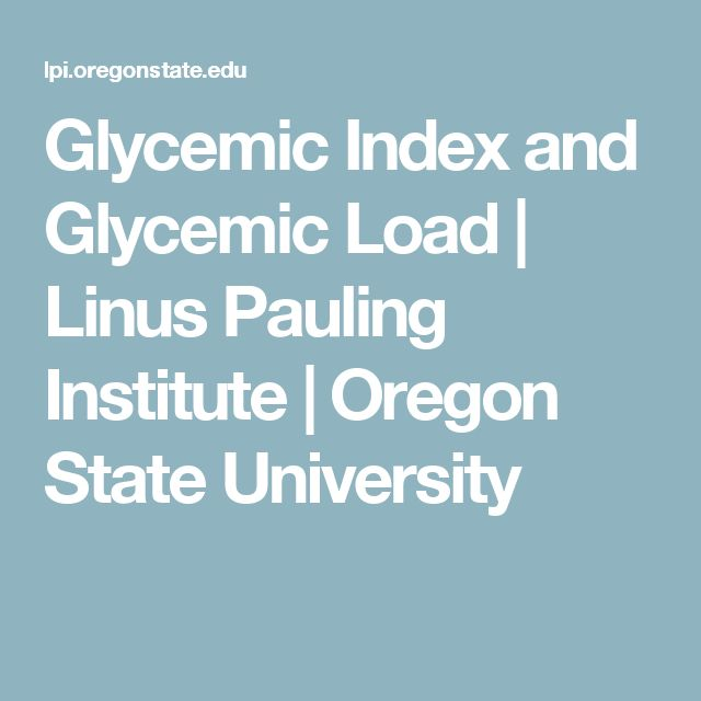 Glycemic Index and Glycemic Load | Linus Pauling Institute | Oregon State University