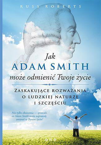 """""""Jak Adam Smith może odmienić Twoje życie. Zaskakujące rozważania o ludzkiej naturze i szczęściu"""" Russ Roberts.  #ksiazka #onepress #adamsmith #zycie #zmiany #motywacja #ekonomia"""