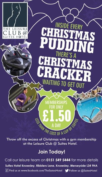Inside every Christmas Pudding ... There's a Christmas Cracker waiting to get out!  Gym Memberships from £1.50 per day!- Less than the cost of a cup of coffee!  Throw off the excess of Christmas with a membership @ The Suites Hotel Leisure Club!  0151-549-5444