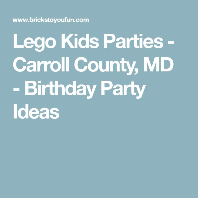 Lego Kids Parties - Carroll County, MD - Birthday Party Ideas