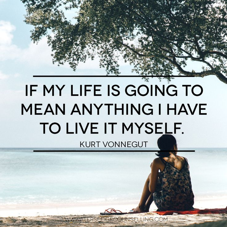 """If my life is going to mean anything I have to live it myself.""—Kurt Vonnegut"
