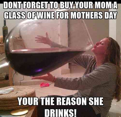 24 Funny Memes For Saying Happy Mother S Day To Your Mom One Glass Of Wine Wine Meme Big Wine Glass