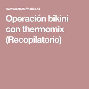 Operación bikini con thermomix (Recopilatorio)