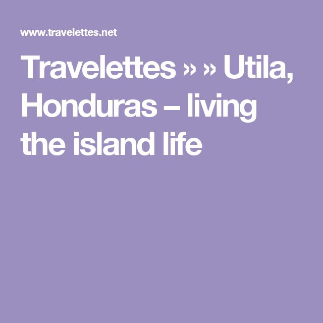 Travelettes »  » Utila, Honduras – living the island life