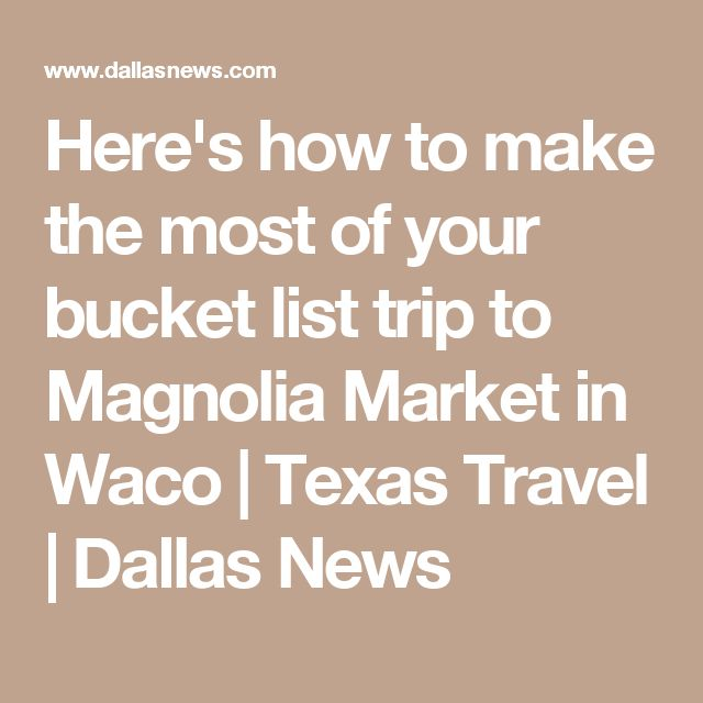 Here's how to make the most of your bucket list trip to Magnolia Market in Waco   Texas Travel   Dallas News