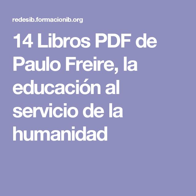paulo freires ideas on education essay This attempt to use education as a means of consciously shaping the person and the society is intangible ideas paulo pedagogy of the oppressed, 30th.