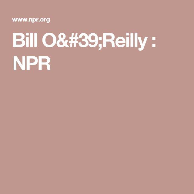 Bill O'Reilly : NPR