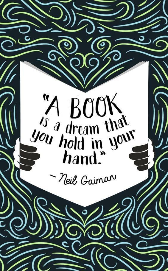 A book is a dream that you hold in your hand. ~ Neil Gaiman