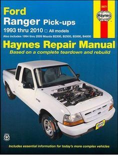Ford Ranger, Mazda Pick-up Truck Petrol 1993 - 2010 Haynes Owners Service & Repair Manual Also includes 1994 thru 2009 Mazda B2300, B2500, B3000, B4000