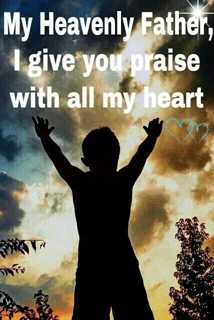 My Heavenly Father, I Give You Praise With All Of My Heart! <3! Happy Sunday!!!