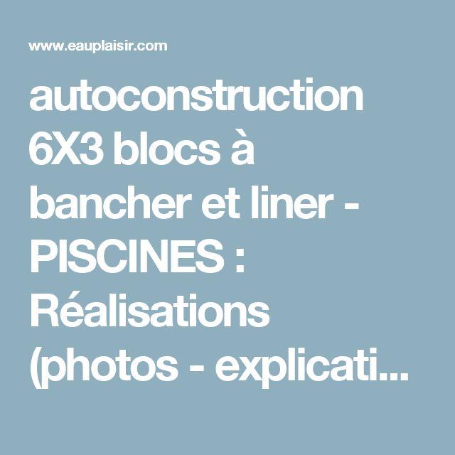 autoconstruction 6X3 blocs à bancher et liner - PISCINES : Réalisations (photos - explications), Chantiers en cours