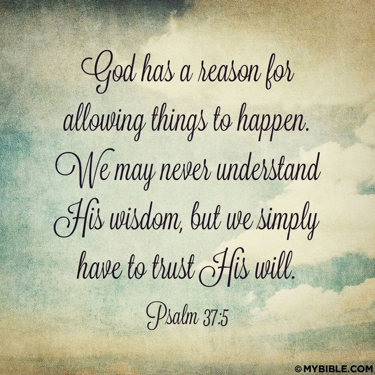 "God has a reason for allowing things to happen. We may never understand his wisdom, but we simply have to trust his will. ""Commit everything you do to the Lord. Trust him, and he will help you"" (Psalm 37:5 NLT). #KWMinistries"