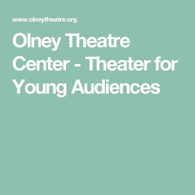 Olney Theatre Center - Theater for Young Audiences