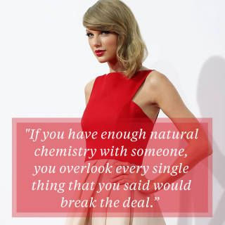 """If you have enough natural chemistry with someone, you overlook every single thing that you said would break the deal."" ~Taylor Swift"