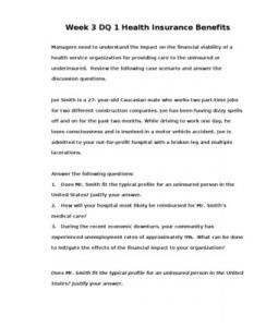 Week 3 DQ 1 Health Insurance Benefits  Managers need to understand the impact on the financial viability of a health service organization for providing care to the uninsured or underinsured. Review the following case scenario and… (More)