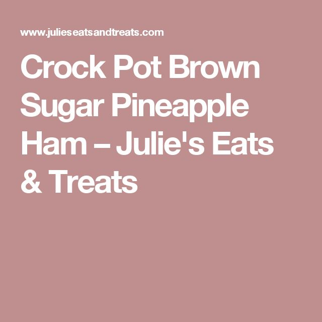 Crock Pot Brown Sugar Pineapple Ham – Julie's Eats & Treats