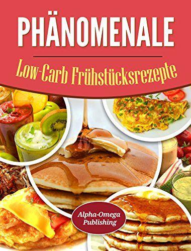 Phänomenale Low-Carb  Frühstücksrezepte