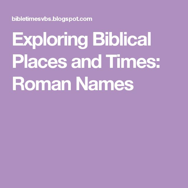 Exploring Biblical Places and Times: Roman Names