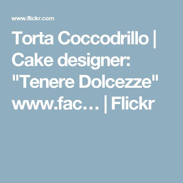 "Torta Coccodrillo | Cake designer: ""Tenere Dolcezze"" www.fac… | Flickr"