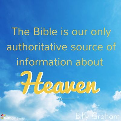 """""""Remember: the Bible is our only authoritative source of information about Heaven."""" ~Billy Graham #WhereIAm 