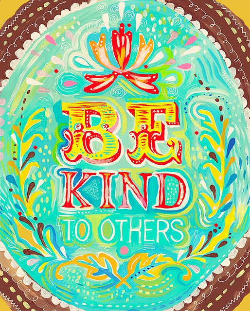 be kind to others.