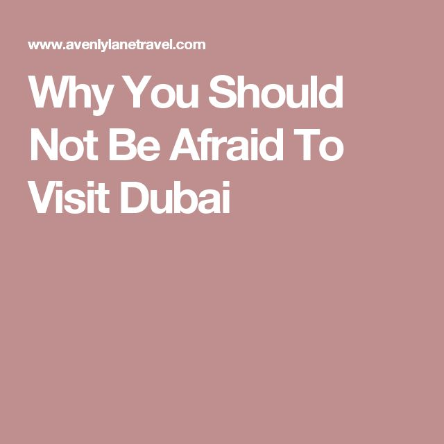 Why You Should Not Be Afraid To Visit Dubai
