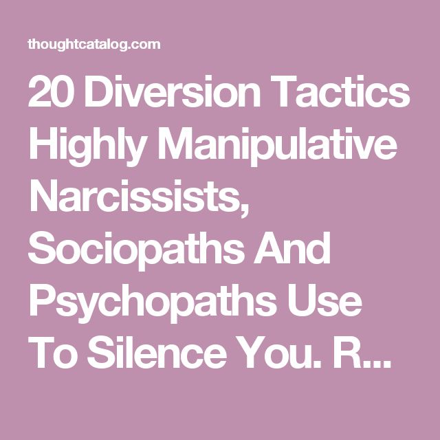 20 Diversion Tactics Highly Manipulative Narcissists, Sociopaths And Psychopaths Use To Silence You. Rather than acknowledge their own flaws, imperfections and wrongdoings, malignant narcissists and sociopaths opt to dump their own traits on their unsuspecting suspects in a way that is painful and excessively cruel. Instead of admitting that self-improvement may be in order, they would prefer that their victims take responsibility for their behavior and feel ashamed of themselves...