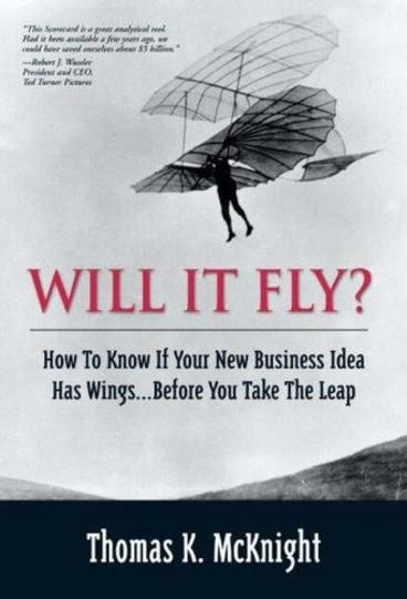 Will It Fly? How to Know If Your New Business Idea Has Wings...Before You Take the Leap by Thomas K. McKnight. Introduces a business tool, based on forty-four critical success factors, designed to assist with developing, initiating, and evaluating a new business.